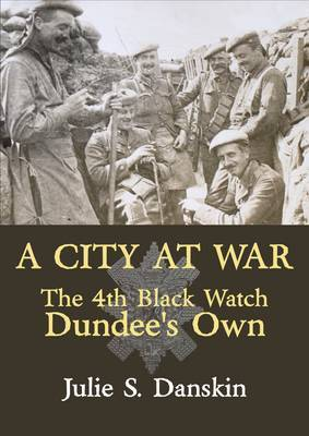 A City at War: The 4th Black Watch, Dundee's Own