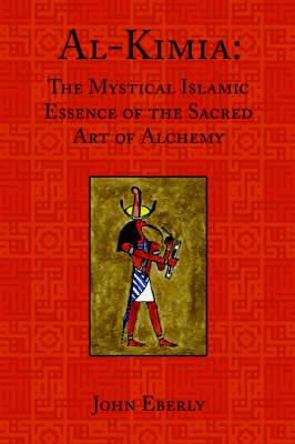 Al-Kimia: The Mystical Islamic Essence of the Sacred Art of Alchemy