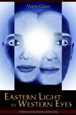 Eastern Light in Western Eyes: A Portrait of the Practice of Devotion