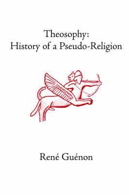 Theosophy: History of a Pseudo-Religion
