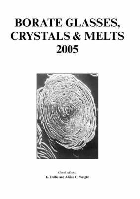 Borate Glasses Crystals and Melts 2005