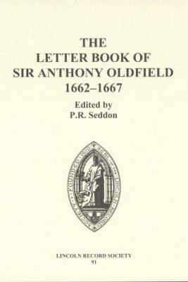 The Letter Book of Sir Anthony Oldfield, 1662-1667