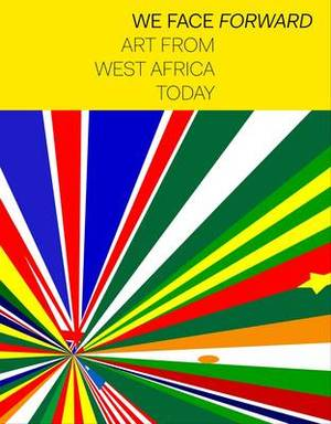 We Face Forward: Art from West Africa Today