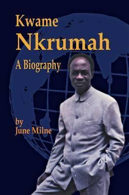 Kwame Nkrumah: A Biography