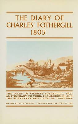 The Diary of Charles Fothergill 1805: An Itinerary to York, Flamborough and the North-western Dales of Yorkshire