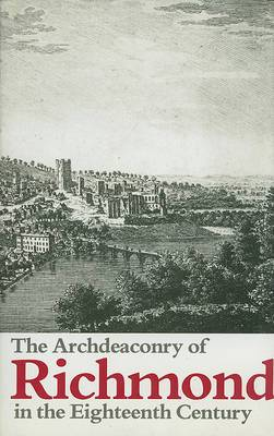 The Archdeaconry of Richmond in the Eighteenth Century: Bishop Gastrell's 'Notitia', the Yorkshire Parishes, 1714-1525