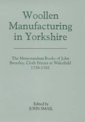 Woollen Manufacturing in Yorkshire: The Memorandum Books of John Brearley, Cloth Frizzer at Wakefield, 1758-1762