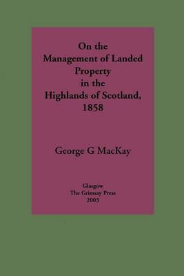 On the Management of Landed Property in the Highlands of Scotland