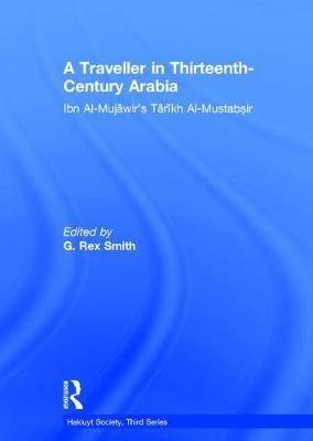 A Traveller in Thirteenth-Century Arabia: Ibn al-Mujawir's Tarikh al-Mustabsir