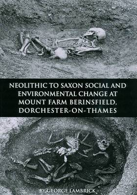 Neolithic to Saxon Social and Environmental Change at Mount Farm, Berinsfield, Dorchester-on-Thames, Oxfordshire