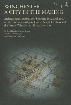 Winchester, a City in the Making: Archaeological Excavations Between 2002 - 2007 on the Sites of Northgate House, Staple Gardens and the Former Winchester Library, Jewry St