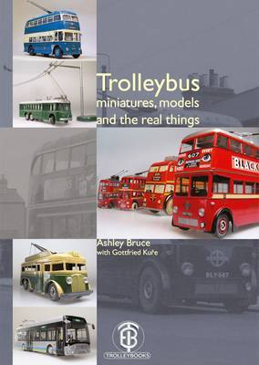 Trolleybus Miniatures, Models and the Real Things