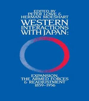 Western Interactions with Japan: Expansions, the Armed Forces and Readjustment 1859-1956