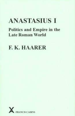 Anastasius: Politics and Empire in the Late Roman World: Book 1