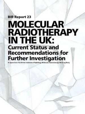 Molecular Radiotherapy in the UK: Current Status and Recommendations for Further Investigation - Report 23
