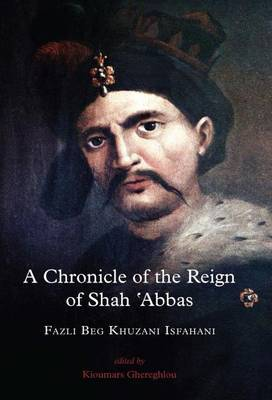 A Chronicle of the Reign of Shah 'Abbas: Volume 3: The Afzal Al-Tawarikh