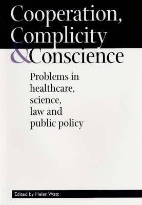 Cooperation, Complicity and Conscience: Problems in Healthcare, Science, Law and Public Policy