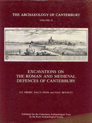Excavations on the Roman and Medieval Defences of Canterbury: v. 2: Excavations on the Roman and Medieval Defences of Canterbury