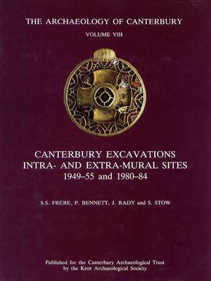 Canterbury Excavations: Intra- and Extra-mural Sites, 1949-55 and 1980-84: v. 8: Canterbury Excavations - Intra- and Extra-mural Sites, 1949-55 & 1980-84