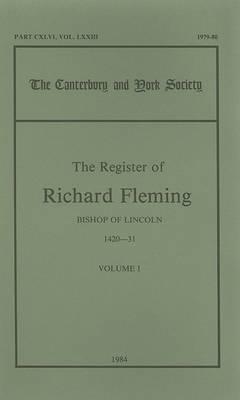 The Register of Richard Fleming, Bishop of Lincoln, 1420-31: Pt. 1: Register of Richard Fleming, Bishop of Lincoln, 1420-1431