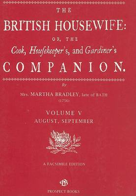 The British Housewife: The Cook, Housekeeper's and Gardiner's Companion: v. 5