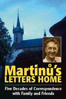 Martinu's Letters Home: Five Decades of Correspondence with Family and Friends