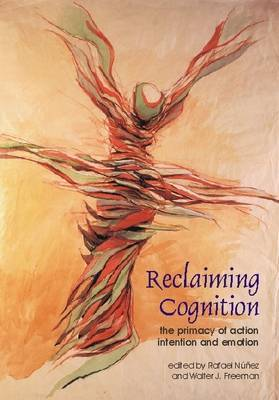 Reclaiming Cognition: The Primacy of Action, Intention and Emotion