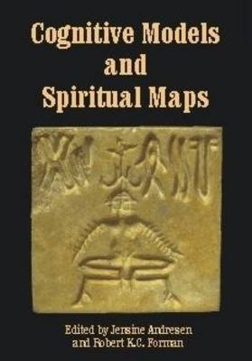 Cognitive Models and Spiritual Maps: Interdisciplinary Explorations of Religious Experience