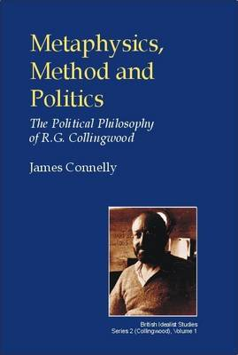 Metaphysics, Method and Politics: The Political Philosophy of R.G.Collingwood