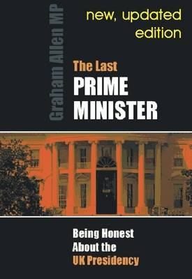 The Last Prime Minister: Being Honest About the U.K. Presidency
