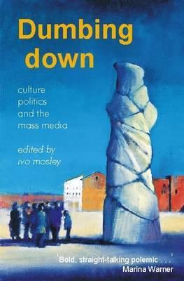 Dumbing Down: Culture, Politics and the Mass Media