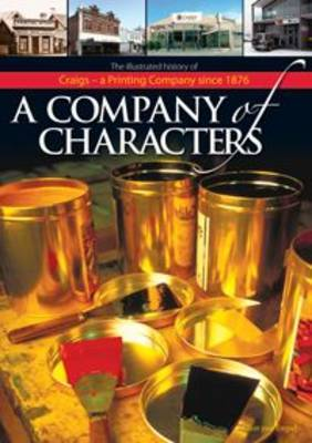 A Company of Characters: An Illustrated History of Craigs, a Printing Company Since 1876
