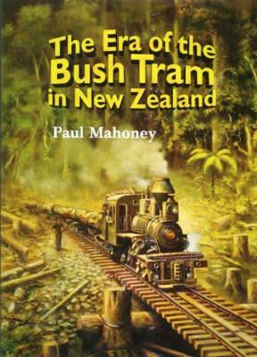Era of the Bush Tram in NZ*** out of print