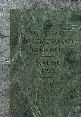 The Dictionary of New Zealand Biography: Volume Two, 1870-1900: Vol 2: 1870-1900