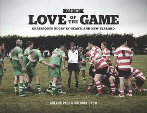 For the Love of the Game: Grassroots Rugby in Heartland New Zealand