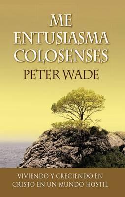 Me Entusiasma Colosenses: Viviendo Y Creciendo En Cristo in Un Mundo Hostil