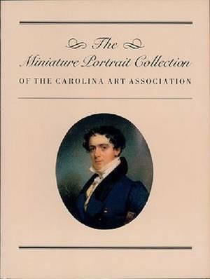 The Miniature Portrait Collection of the South Carolina Art Association (Distributed for Carolina Art Association)