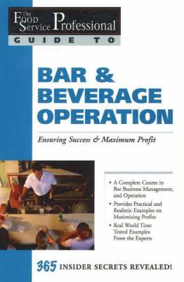 Food Service Professionals Guide to Bar & Beverage Operation: Ensuring Maximum Success & Maximum Profit