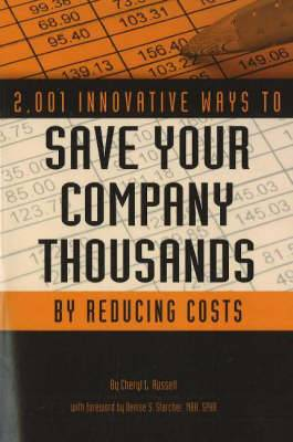 2,001 Innovative Ways to Save Your Company Thousands by Reducing Costs: A Complete Guide to Creative Cost Cutting & Profit Boosting
