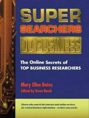 Super Searchers Do Business: The Online Secrets of Top Business Researchers