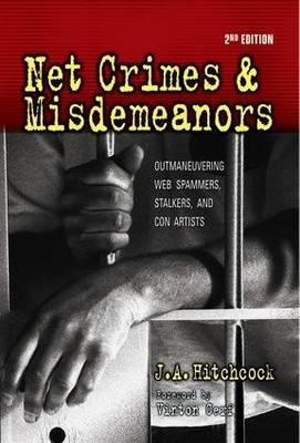 Net Crimes and Misdemeanors: Outmaneavering Web Spammers, Stalkers, and Con Artists
