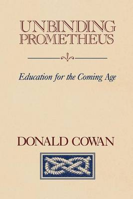 Unbinding Prometheus: Education for the Coming Age