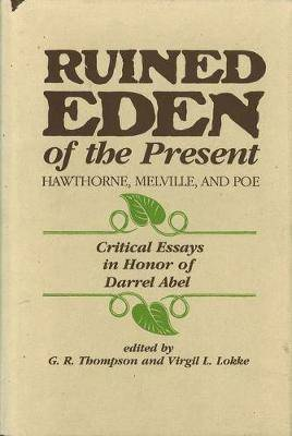 Ruined Eden of the Present: Hawthorne, Melville and Poe - Critical Essays in Honor of Darrel Abel