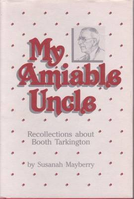My Amiable Uncle: Recollections About Booth Tarkington