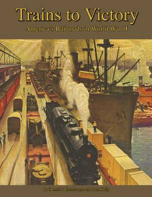Trains to Victory: America's Railroads in World War II