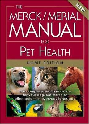 The Merck/Merial Manual for Pet Health: The Complete Health Resource for Your Dog, Cat, Horse or Other Pets in Everyday Language