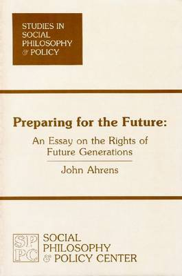 Preparing for the Future: An Essay on the Rights of Future Generations