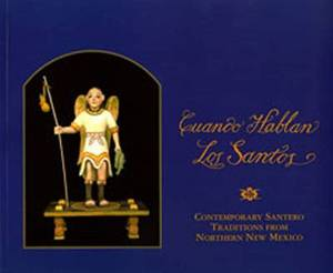 Cuando Hablan Los Santos: Contemporary Santero Traditions from Northern New Mexico