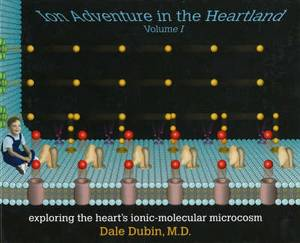 Ion Adventure in the Heartland: Exploring the Heart's Ionic-Molecular Microcosm: v. 1