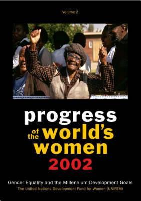 Progress of the World's Women 2002: Gender Equality and the Millennium Development Goals